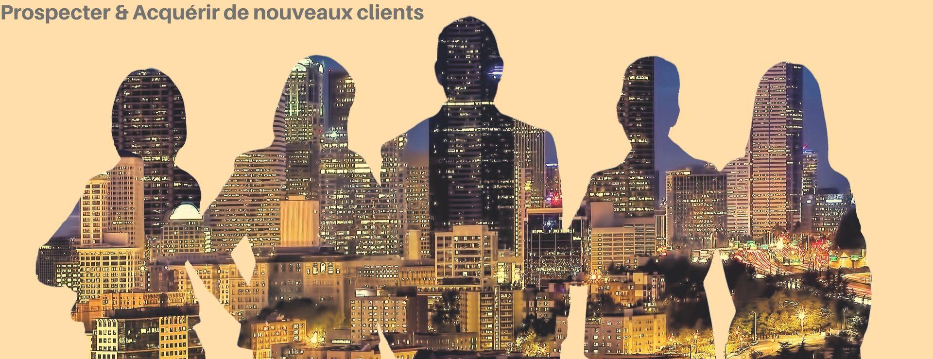 Prospecter & Acquérir de nouveaux clients